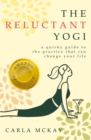 The Reluctant Yogi : A Quirky Guide to the Practice That Can Change Your Life - eBook