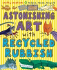 Astonishing Art with Recycled Rubbish - Book