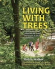Living with Trees : Grow, protect and celebrate the trees and woods in your community - Book