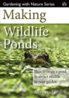 Making Wildlife Ponds : How to Create a Pond to Attract Wildlife to Your Garden - Book