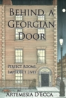 Behind a Georgian Door : Perfect Rooms, Imperfect Lives - Book