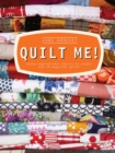 Quilt Me! : Using inspirational fabrics to create over 20 beautiful quilts - Book