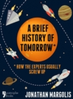 A Brief History of Tomorrow : How The Experts Usually Screw Up (Future Forecasting) - eBook
