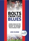 Bolts From The Blues : Iconic goals in the history of Carlisle United - by the men who scored them - Book