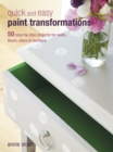 Quick and Easy Paint Transformations : 50 step-by-step ways to makeover your home for next to nothing - eBook