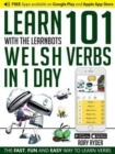 Learn 101 Welsh Verbs in 1 Day with the Learnbots : The Fast, Fun and Easy Way to Learn Verbs - Book