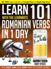 Learn 101 Romanian Verbs in 1 Day with the Learnbots : The Fast, Fun and Easy Way to Learn Verbs - Book