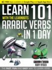 Learn 101 Arabic Verbs in 1 Day with the Learnbots : The Fast, Fun and Easy Way to Learn Verbs - Book