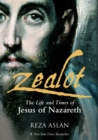 Zealot : The Life and Times of Jesus of Nazareth - Book