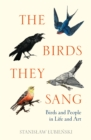The Birds They Sang : Birds and People in Life and Art - Book