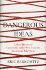 Dangerous Ideas : A Brief History of Censorship in the West, from the Ancients to Fake News - Book