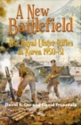A New Battlefield : The Royal Ulster Rifles in Korea, 1950-51 - Book