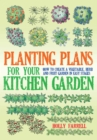 Planting Plans For Your Kitchen Garden : How to Create a Vegetable, Herb and Fruit Garden in Easy Stages - eBook