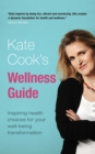 Kate Cook's Wellness Guide : Inspiring health choices for your well-being transformation - Book