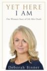 Yet Here I Am : One Woman's Story of Life After Death - eBook