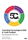 Coaching Psychological Skills in Youth Football : Developing the 5Cs - Book