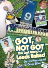 Got, Not Got: Leeds United : The Lost World of  Leeds United - Book