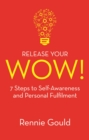Release Your WOW! : 7 Steps to Self-Awareness and Personal Fulfilment - eBook