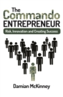 The Commando Entrepreneur : Risk, Innovation and Creating Success - Book