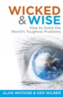 Wicked & Wise : How to Solve the World's Toughest Problems - Book