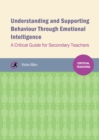 Understanding and supporting behaviour through emotional intelligence : A critical guide for secondary teachers - eBook