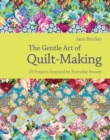 The Gentle Art of Quilt-Making : 15 Projects Inspired by Everyday Beauty - eBook