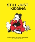 Still Just Kidding : A Collection of Art, Comics, and Musings by Cassandra Calin - Book