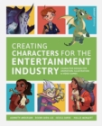 Creating Characters for the Entertainment Industry : Develop Spectacular Designs from Basic Concepts - Book