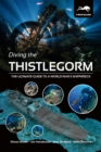 Diving the Thistlegorm : The Ultimate Guide to a World War II Shipwreck - Book