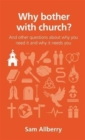 Why Bother with Church? : And Other Questions About Why You Need it and Why it Needs You - Book