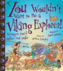 You Wouldn't Want To Be A Viking Explorer! - Book