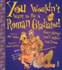 You Wouldn't Want To Be A Roman Gladiator! - Book