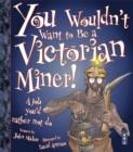 You Wouldn't Want To Be A Victorian Miner! - Book