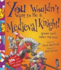 You Wouldn't Want To Be A Medieval Knight! - Book