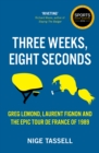 Three Weeks, Eight Seconds : The Epic Tour de France of 1989 - Book