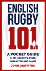 English Rugby 101 : A Pocket Guide in 101 Moments, Stats, Characters and Games - Book