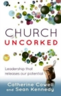 Church Uncorked : Leadership That Releases Our Potential - Book