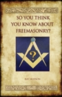 So You Think You Know About Freemasonry? (Aziloth Books) - Book