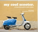 my cool scooter : an inspirational guide to stylish scooters - Book