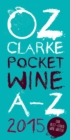 Oz Clarke Pocket Wine Book 2015 : 7500 Wines, 4000 Producers, Vintage Charts, Wine and Food - eBook