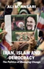 Iran, Islam and Democracy - The Politics of Managing Change - Book