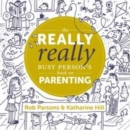 The Really Really Busy Person's Book on Parenting : Book 1 - Book