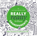 The Little Book for Really Really Brilliant Grandparents - Book