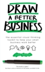 Draw a Better Business : The essential visual thinking toolkit to help your small business work better - Book