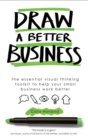Draw a Better Business : The essential visual thinking toolkit to help your small business work better - eBook