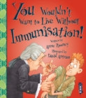 You Wouldn't Want To Live Without Immunisation! - Book