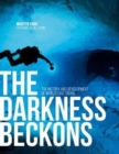 The Darkness Beckons : The History and Development of Cave Diving - Book