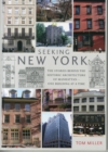 Seeking New York : The Stories Behind the Historic Architecture of Manhattan - One Building at a Time - Book