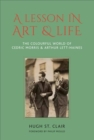 A Lesson in Art and Life : The Colourful World of Cedric Morris and Arthur Lett Haines - Book