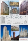 Seeking Chicago : The Stories Behind the Architecture of the Windy City - One Building at a Time - Book